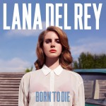 "Lana Del Rey – ""Born to Die"""